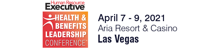 Human Resource Executive Health & Benefits Leadership Conference | April 7 - 9, 2021, Aria Resort & Casino, Las Vegas
